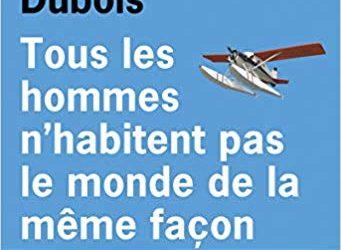 """Chronique Littérature """"LE LIREZ-VOUS"""" ? Tous les hommes…"""" – Jean-Paul Dubois"""