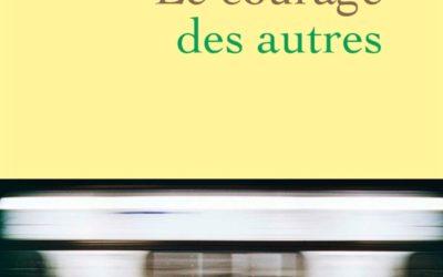 """Chronique Littérature """"LE LIREZ-VOUS"""" ? Le courage des autres – Hugo Boris"""