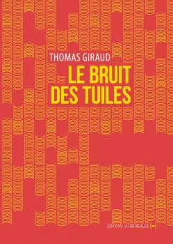 """Chronique Littérature """"LE LIREZ-VOUS"""" ? Le bruit des tuiles – Thomas Giraud"""